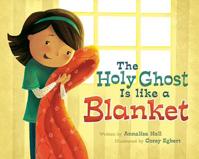 the-holy-ghost-is-like-a-blanket-annalisa-hall-corey-egbert-978-1-4621-1229-6_bigcover