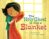 the-holy-ghost-is-like-a-blanket-annalisa-hall-corey-egbert-978-1-4621-1229-6_smcover